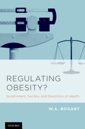 Regulating Obesity?: Government, Society, and Questions of Health