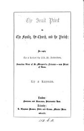 The Jesuit priest in the family, the Church, and the parish: in reply to a letter [to the parishioners of St. Margaret's, Leicester] by W.H. Anderdon, by a layman