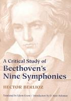 A Critical Study of Beethoven s Nine Symphonies with a Few Words on His Trios and Sonatas  a Criticism of Fidelio  and an Introductory Essay on Music PDF