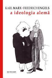 A ideologia alemã: Crítica da mais recente filosofia alemã em seus representantes Feuerbach, B. Bauer e Stirner, e do socialismo alemão em seus diferentes profetas