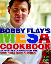 Bobby Flay's Mesa Grill Cookbook: Explosive Flavors from the Southwestern Kitchen