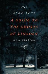A Guide to the Ghosts of Lincoln, New Edition