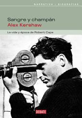 Sangre y champán: La vida y época de Robert Capa