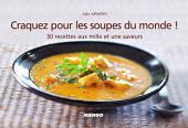 Craquez pour les soupes du monde !: 30 recettes aux mille et une saveurs