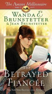 The Betrayed Fiancée: The Amish Millionaire