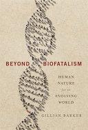 Beyond Biofatalism