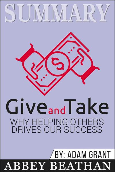 Summary of Give and Take  Why Helping Others Drives Our Success by Adam M  Grant Ph D