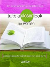 Take a Closer Look for Women: Uncommon & Unexpected Insights to Inspire Every Area of Your Life