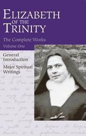 Elizabeth of the Trinity Complete Works, vol. 1: I Have Found God, General Introduction and Major Spiritual Writings