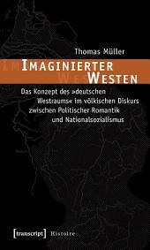 Imaginierter Westen: Das Konzept des »deutschen Westraums« im völkischen Diskurs zwischen Politischer Romantik und Nationalsozialismus