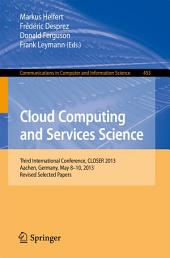 Cloud Computing and Services Science: Third International Conference, CLOSER 2013, Aachen, Germany, May 8-10, 2013, Revised Selected Papers