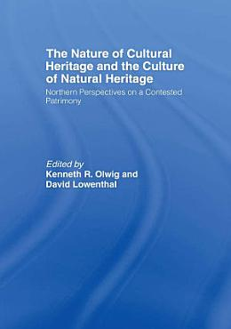The Nature of Cultural Heritage  and the Culture of Natural Heritage PDF