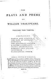 The Plays and Poems of William Shakspeare: In Ten Volumes: Collated Verbatim with the Most Authentick Copies, and Revised; with the Corrections and Illustrations of Various Commentators; to which are Added, an Essay on the Chronological Order of His Plays; an Essay Relative to Shakspeare and Jonson; a Dissertation on the Three Parts of King Henry VI; an Historical Account of the English Stage; and Notes; by Edmond Malone, Volume 10