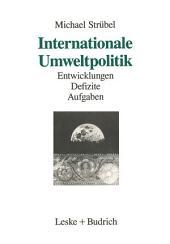 Internationale Umweltpolitik: Entwicklungen — Defizite — Aufgaben