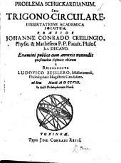 Problema Schuckardianum, seu, Trigono-circulare...