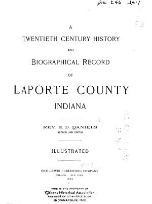 A Twentieth Century History and Biographical Record of La Porte County  Indiana PDF