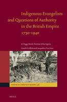 Indigenous Evangelists and Questions of Authority in the British Empire 1750 1940 PDF