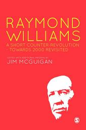 Raymond Williams: A Short Counter Revolution: Towards 2000, Revisited