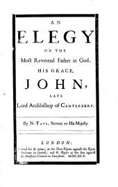 An Elegy on the Most Reverend Father in God: His Grace, John, Late Lord Archbishop of Canterbury