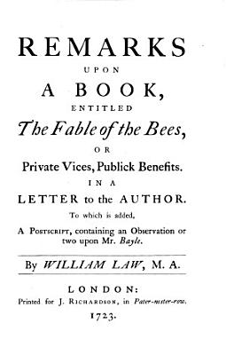 Remarks upon a late book  entitled  The fable of the bees  The case of reason  The absolute unlawfulness of stage entertainments PDF