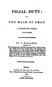 Filial Duty: or, the Maid of Oban: a dramatic piece [in two acts], with songs