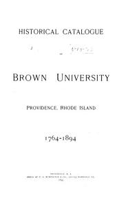Historical Catalogue of Brown University: Providence, Rhode Island, 1764-1894