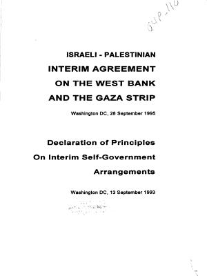 Israeli Palestinian Interim Agreement on the West Bank and the Gaza Strip  Washington  DC  28 September  1995   Declaration of Principles on Interim Self government Arrangements  Washington  DC  13 September 1993