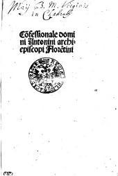 Co[n]fessionale domini Antonini archiepiscopi Flore[n]tini