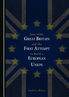 June 1940  Great Britain and the First Attempt to Build a European Union PDF