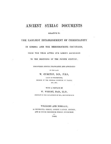 Download Ancient Syriac Documents Relative to the Earliest Establishment of Christianity in Edessa and the Neighbouring Countries  from the Year After Our Lord Ascension  to the Beginning of the Fourth Century Book
