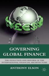 Governing Global Finance: The Evolution and Reform of the International Financial Architecture
