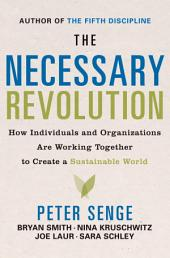 The Necessary Revolution: How Individuals And Organizations Are Working Together to Create a SustainableWorld