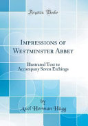 Impressions of Westminster Abbey: Illustrated Text to Accompany Seven Etchings (Classic Reprint)