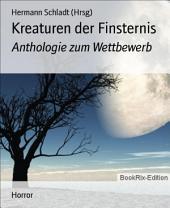 Kreaturen der Finsternis: Anthologie zum Wettbewerb