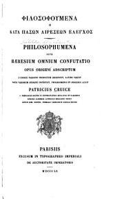 Philosophumena sive haeresium omnium confutatio opus Origeni adscriptum e codice parisino productum recensuit