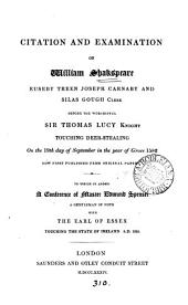 Citation and examination of William Shakspeare, Euseby Treen, Joseph Carnaby and Silas Gough ... before ... sir Thomas Lucy ... touching deer stealing. To which is added A conference of master Edmund Spenser with the earl of Essex touching the state of Ireland