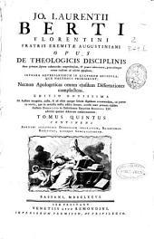 Jo. Laurentii Berti ... Opus De Theologicis disciplinis ...: Continens anonymi scriptoris opusculum inscriptum, bajanismus, redivivus, eiusque confutationem. Tomus quintus, Volume 5