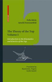 The Theory of the Top. Volume I: Introduction to the Kinematics and Kinetics of the Top