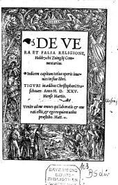 De Vera Et Falsa Religione, Huldrychi Zuinglij Commentarius: Indicem capitum totius operis inuenies in fine libri