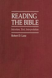 Reading The Bible: Intention, Text, Interpretation