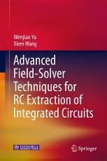 Advanced Field Solver Techniques for RC Extraction of Integrated Circuits PDF