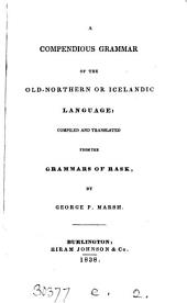 A Compendious Grammar of the Old-Northern Or Icelandic Language: Compiled and Translated from the Grammars of Rask