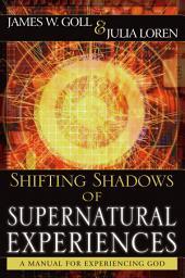 Shifting Shadows of Supernatural Experiences: A Manual to Experiencing God