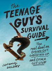 The Teenage Guy's Survival Guide: The Real Deal on Going Out, Growing Up, and Other Guy Stuff, Edition 2