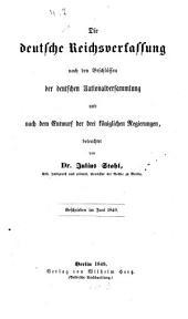 Die deutsche Reichsverfassung nach den Beschlüssen der deutschen National-Versammlung und nach dem Entwurf der drei königlichen Regierungen beleuchtet