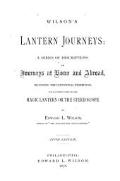 Lantern Journeys: A Series of Descriptions of Journeys at Home and Abroad, Including the Centennial Exhibition, for Use with Views in the Magic Lantern Or the Stereoscope