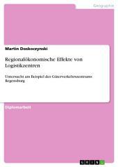 Regionalökonomische Effekte von Logistikzentren: Untersucht am Beispiel des Güterverkehrszentrums Regensburg