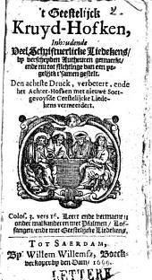 't Gheestelijck kruydt-hofken, inhoudende Veel Schriftuurlycke Liedekens, by verscheyden Autheuren gemaeckt, ende nu tot stichtinge van een yegelijck t'samen ghestelt