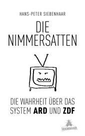 Die Nimmersatten: Die Wahrheit über ARD und ZDF
