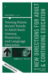 Turning Points: Recent Trends in Adult Basic Literacy, Numeracy, and Language Education: New Directions for Adult and Continuing Education